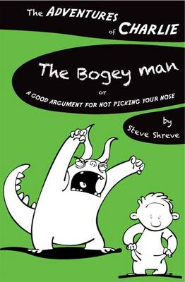 The Bogey Man Or a Good Argument for Not Picking Your Nose by Steve Shreve