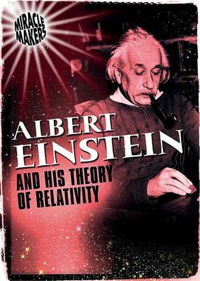 Albert Einstein and His Theory of Relativity by Anne Rooney