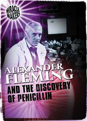 Alexander Fleming and the Discovery of Penicilin by Anne Rooney
