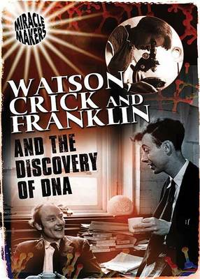 Watson and Crick and Their Discovery of DNA by Anne Rooney