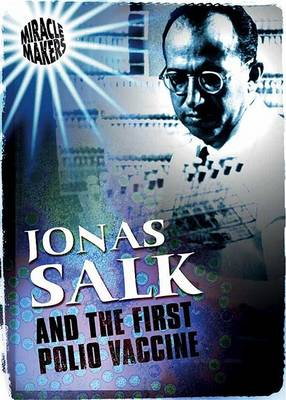 Jonas Salk and the First Polio Vaccine by Anne Rooney