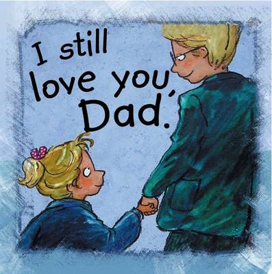 I Still Love You, Dad by Anna De Bode