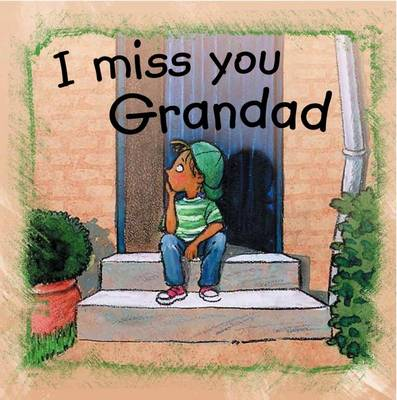 I Miss You, Grandad by Anna De Bode