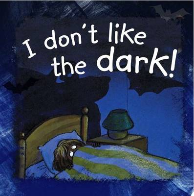 I Don't Like the Dark by Anna De Bode