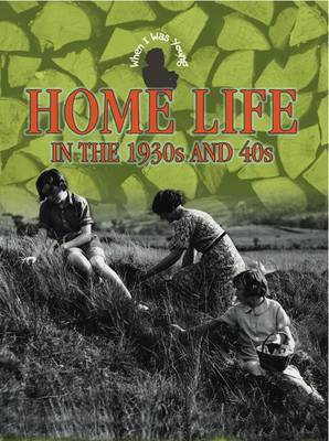 Home Life in the 1930s and 40s by Faye Gardner