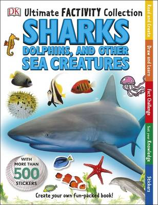 Ultimate Factivity Collection Sharks, Dolphins and Other Sea Creatures by DK