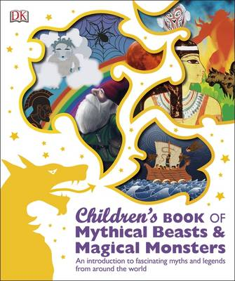 Children's Book of Mythical Beasts and Magical Monsters by DK