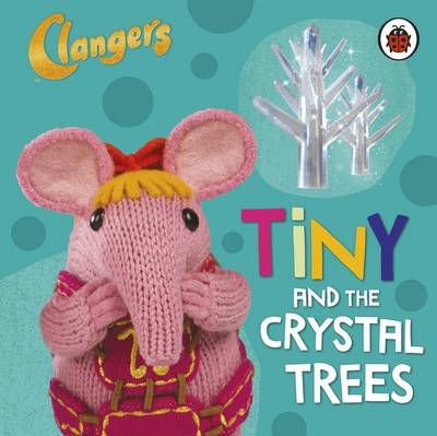 Clangers: Tiny and the Crystal Trees by