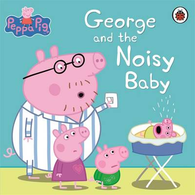 Peppa Pig: George and the Noisy Baby by