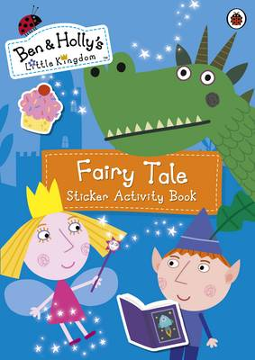Ben and Holly's Little Kingdom Fairy Tale Sticker Activity Book by