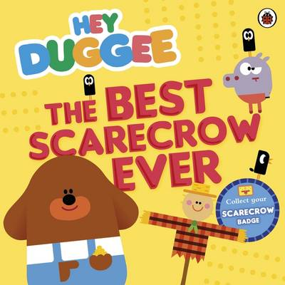 Hey Duggee: the Best Scarecrow Ever by