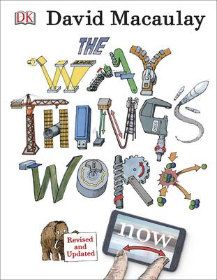 The Way Things Work by David Macaulay, Neil Ardley