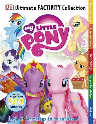 My Little Pony Ultimate Factivity Collection by DK