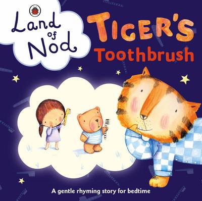 Tiger's Toothbrush: A Ladybird Land of Nod Bedtime Book by