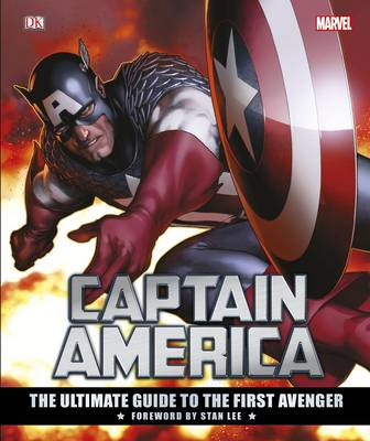 Captain America: The Ultimate Guide to the First Avenger by DK, Matt Forbeck, Alan Cowsill, Daniel Wallace