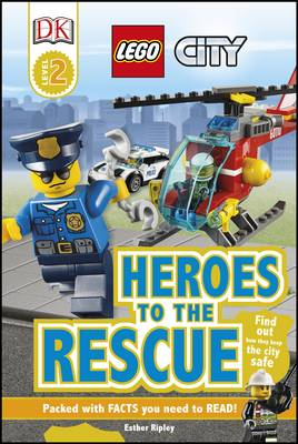 LEGO City Heroes to the Rescue by Esther Ripley