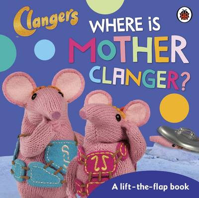 Clangers: Where is Mother Clanger? by