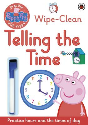 Peppa Pig: Practise with Peppa: Wipe-Clean Telling the Time by