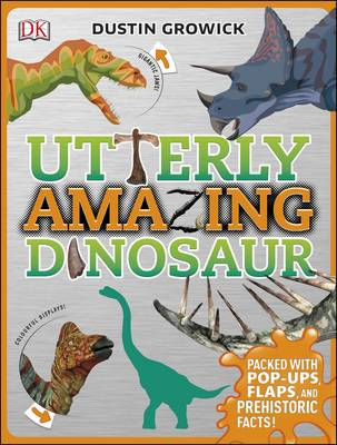 Utterly Amazing Dinosaur by Dustin Growick, DK