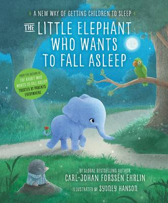 The Little Elephant Who Wants to Fall Asleep A New Way of Getting Children to Sleep by Carl-Johan Forssen Ehrlin