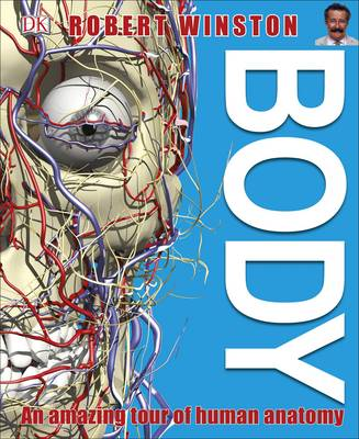 Body An Amazing Tour of Human Anatomy by Richard Walker