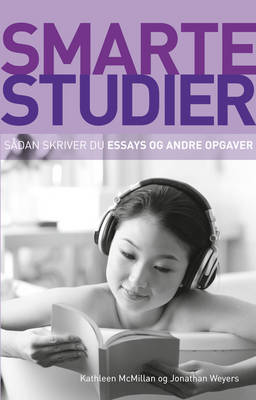 Smarte Studier: Sadan Skriver Du Essays Og Andre Opgaver by Kathleen McMillan, Jonathan Weyers