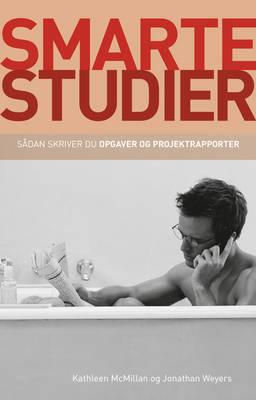 Smarte Studier : Sadan Skriver Du Opgaver Og Projektrapporter by Kathleen McMillan, Jonathan Weyers
