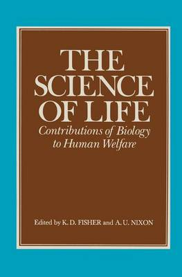 The Science of Life Contributions of Biology to Human Welfare by K. D. Fisher