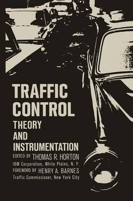 Traffic Control Theory and Instrumentation. Based on Papers Presented at the Interdisciplinary Clinic on Instrumentation Requirements for Traffic Control Systems, Sponsored by ISA/Fier and the Polytec by Thomas R. Horton