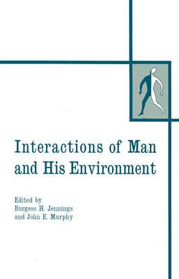 Interactions of Man and His Environment Proceeding of the Northewestern University Conference Held January 28-29, 1965 by Burgess Hill Jennings