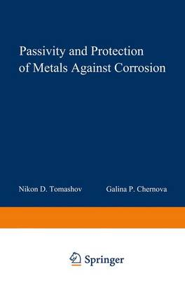 Passivity and Protection of Metals Against Corrosion by N. D. Tomashov