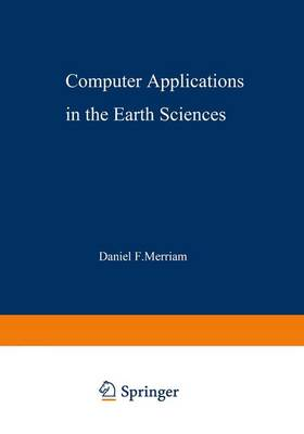 Computer Applications in the Earth Sciences An International Symposium Proceedings of a Conference on the State of the Art Held on Campus at the University of Kansas, Lawrence on 16--18 June 1969. Spo by Daniel Merriam