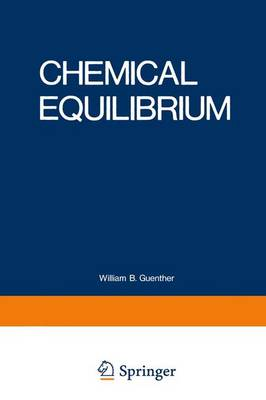 Chemical Equilibrium A Practical Introduction for the Physical and Life Sciences by William B. Guenther