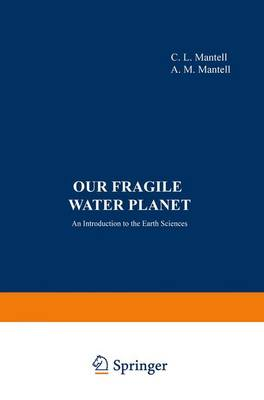 Our Fragile Water Planet An Introduction to the Earth Sciences by C. L. Mantell