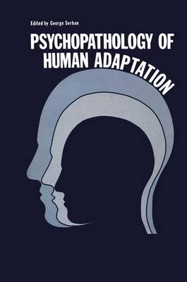 Psychopathology of Human Adaptation by George Serban