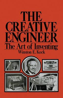 The Creative Engineer The Art of Inventing by Winston E. Kock