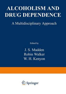 Alcoholism and Drug Dependence A Multidisciplinary Approach by J. Madden