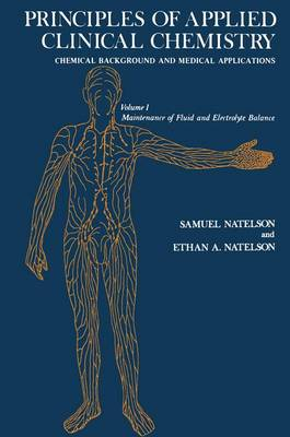 Principles of Applied Clinical Chemistry Chemical Background and Medical Applications Maintenance of Fluid and Electrolyte Balance by Samuel Natelson