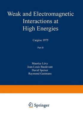 Weak and Electromagnetic Interactions at High Energies Cargese 1975 by Maurice Levy