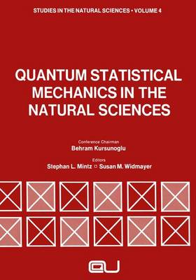 Quantum Statistical Mechanics in the Natural Sciences A Volume Dedicated to Lars Onsager on the Occasion of His Seventieth Birthday by Stephan L. Mintz