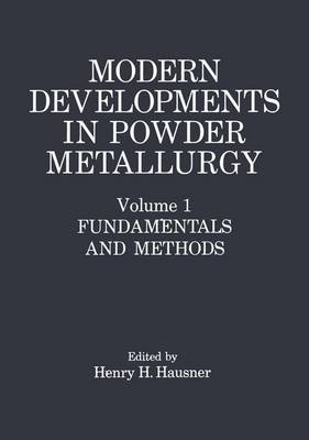 Modern Developments in Powder Metallurgy Fundamentals and Methods by Henry H. Hausner