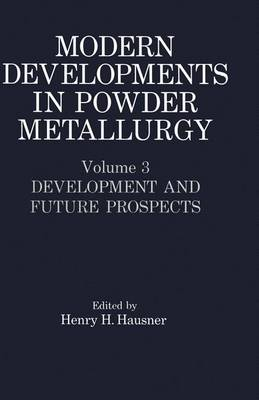 Modern Developments in Powder Metallurgy Development and Future Prospects by Henry H. Hausner