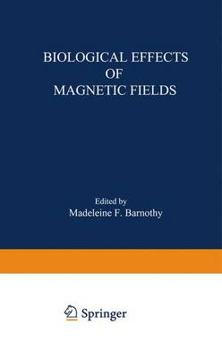 Biological Effects of Magnetic Fields by Madeleine F. Barnothy