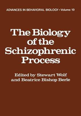 The Biology of the Schizophrenic Process by Stewart Wolf
