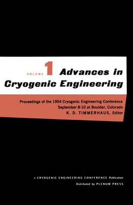 Advances in Cryogenic Engineering Proceedings of the 1954 Cryogenic Engineering Conference National Bureau of Standards Boulder, Colorado September 8-10 1954 by K. D. Timmerhaus