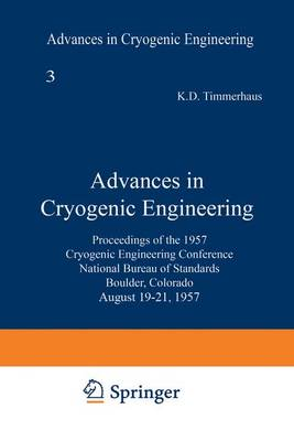 Advances in Cryogenic Engineering Proceedings of the 1957 Cryogenic Engineering Conference, National Bureau of Standards Boulder, Colorado, August 19-21, 1957 by K. D. Timmerhaus