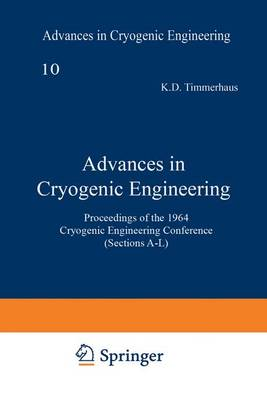 Advances in Cryogenic Engineering Proceedings of the 1964 Cryogenic Engineering Conference (Sections A-L) by K. D. Timmerhaus