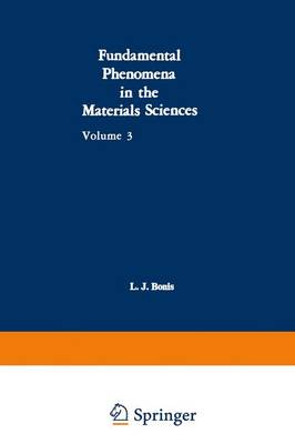 Fundamental Phenomena in the Materials Sciences Surface Phenomena, Proceedings of the Third Symposium on Fundamental Phenomena in the Materials Sciences Held January 25-26, 1965, at Boston, Mass. by L. J. Bonis, P. L. de Bruyn, J. J. Duga