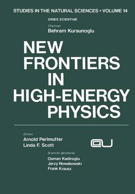 New Frontiers in High-Energy Physics by Arnold Perlmutter