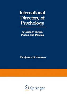 International Directory of Psychology A Guide to People, Places, and Policies by Benjamin B. Wolman